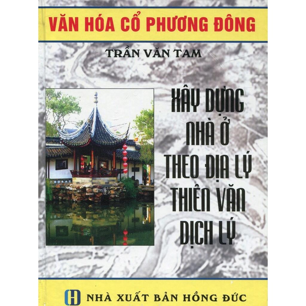 Sách Xây Dựng Nhà Ở Theo Địa Lý Thiên Văn Dịch Lý - Trần Văn Tam