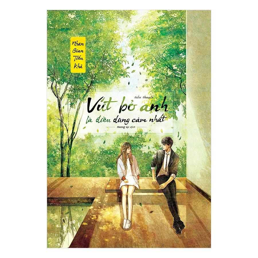 Sách - Vứt bỏ anh là điều dũng cảm nhất - Nhân Gian Tiểu Khả (Tái bản 2018)
