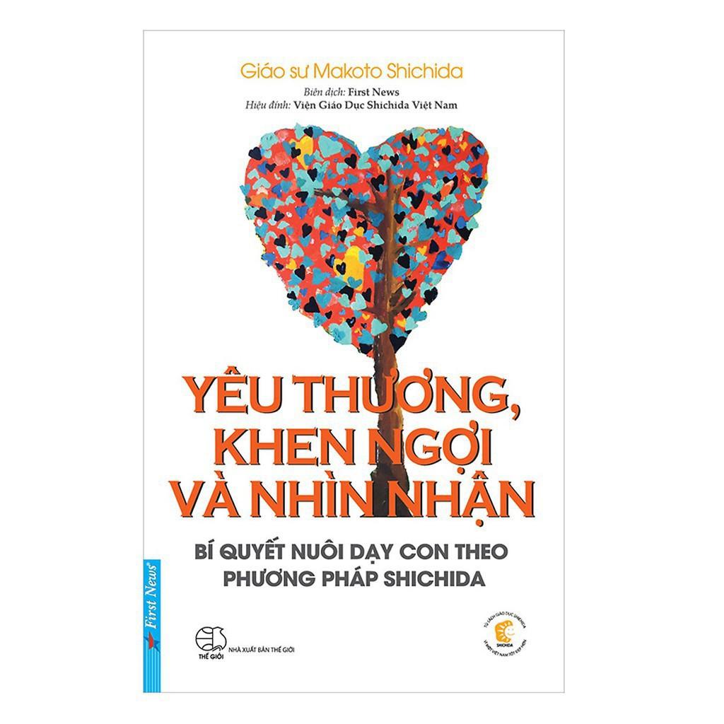 Sách First News - Yêu thương, khen ngợi và nhìn nhận - bí quyết nuôi dạy con theo phương pháp shichida