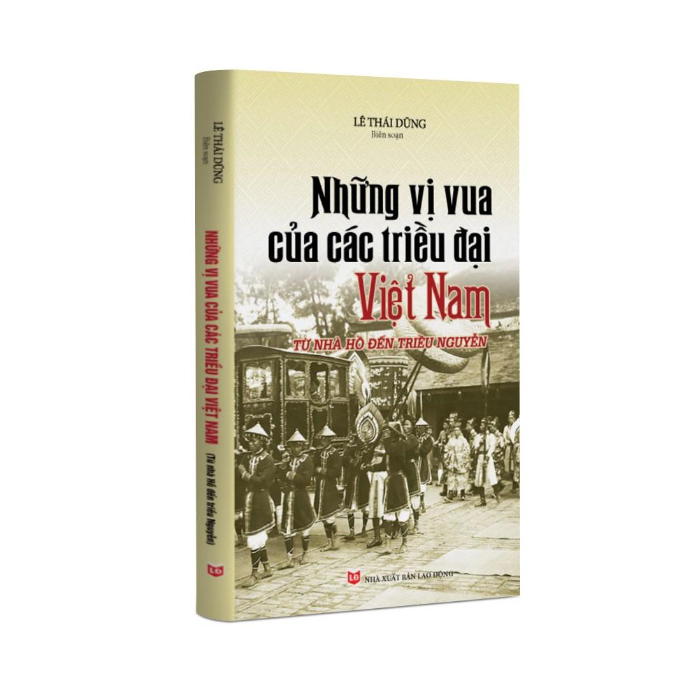 Sách Lịch Sử - Những vị vua của các triều đại Việt Nam từ nhà Hồ đến triều Nguyễn