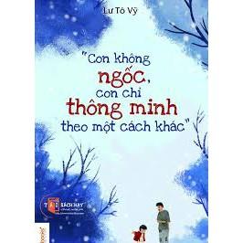 Con Không Ngốc, Con Chỉ Thông Minh Theo Một Cách Khác (Tái Bản) - 3221327 , 731546985 , 322_731546985 , 99000 , Con-Khong-Ngoc-Con-Chi-Thong-Minh-Theo-Mot-Cach-Khac-Tai-Ban-322_731546985 , shopee.vn , Con Không Ngốc, Con Chỉ Thông Minh Theo Một Cách Khác (Tái Bản)