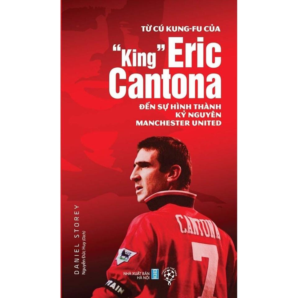 """Sách - Từ Cú Kung-fu Của """"King"""" Eric Cantona Đến Sự Hình Thành Kỷ Nguyên MU"""