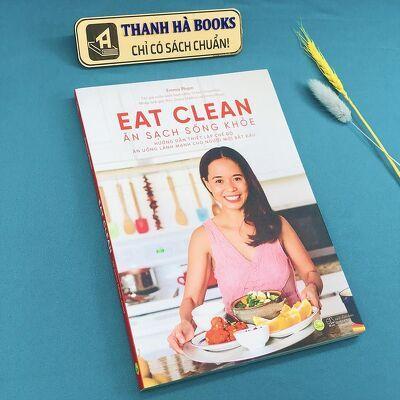 Sách - Eat Clean: Ăn Sạch Sống Khỏe - Hướng dẫn thiết lập chế độ ăn uống lành mạnh cho người mới bắt đầu
