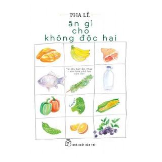 Sách - Ăn Gì Cho Không Độc Hại thumbnail