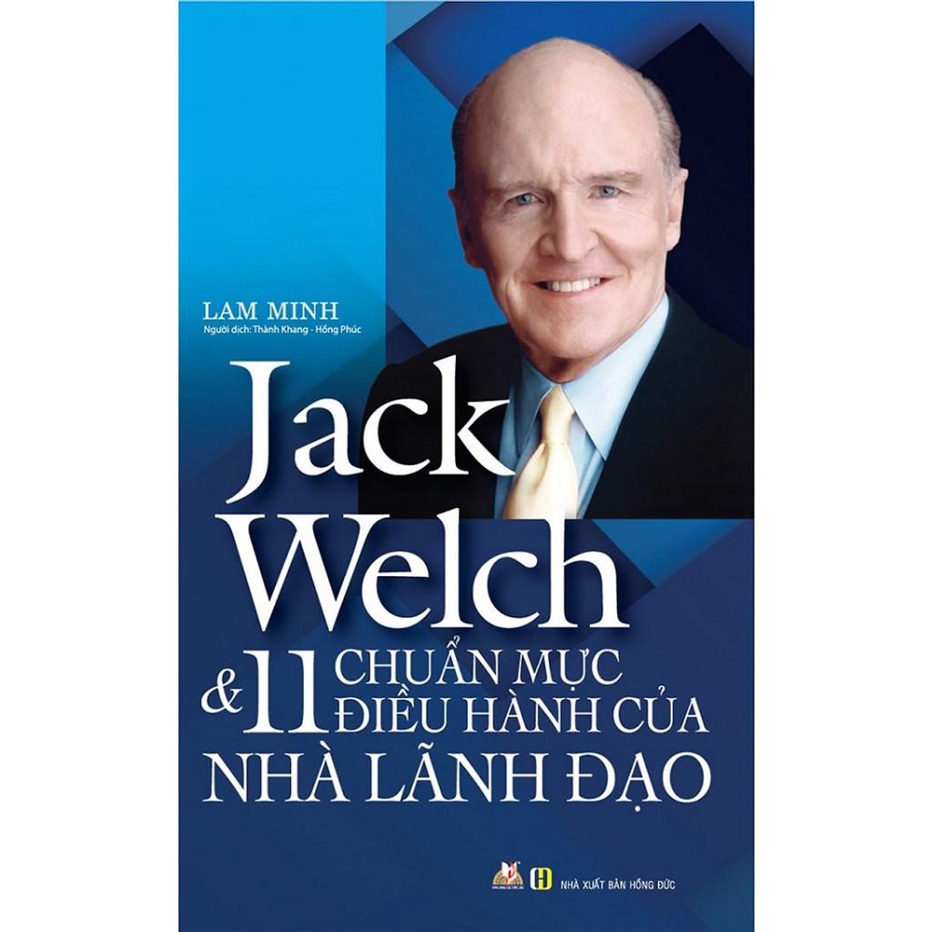 Sách - Jack Welch & 11 Chuẩn Mực Điều Hành Của Nhà Lãnh Đạo (2019)