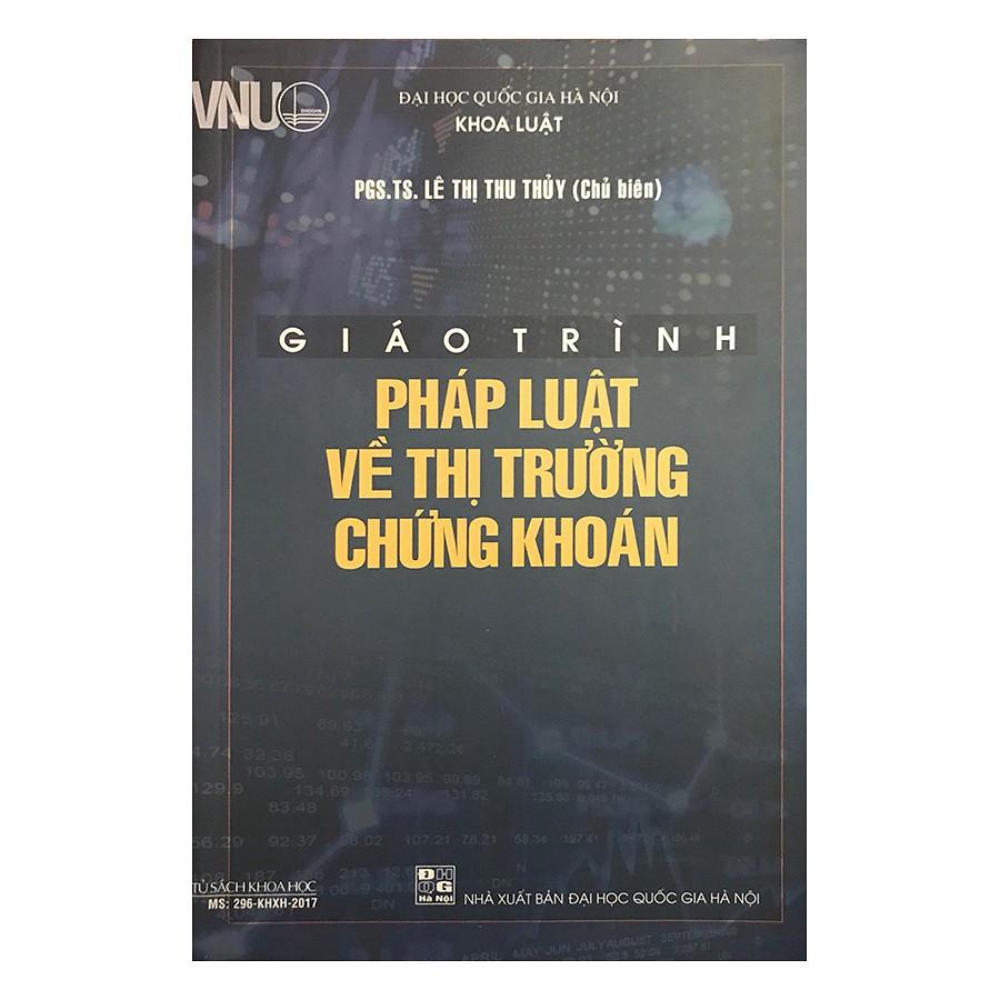 [ Sách ] Giáo Trình Pháp Luật Về Thị Trường Chứng Khoán ( PGS. TS. Lê Thị Thu Thủy - Chủ Biên )
