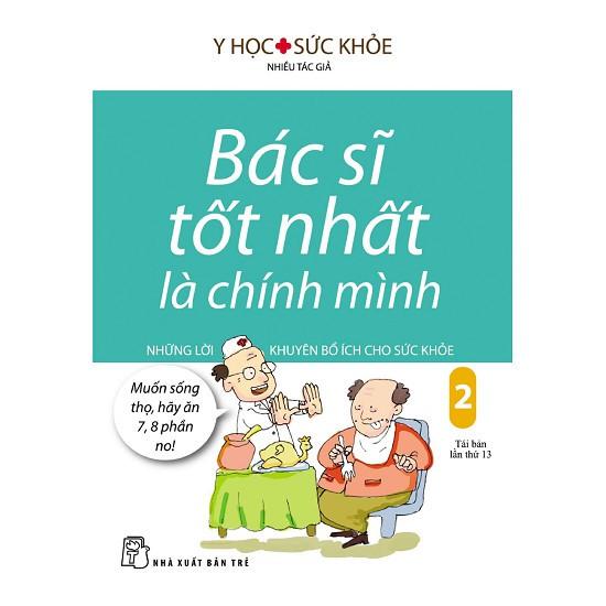 Sách - Bác Sĩ Tốt Nhất Là Chính Mình - Tập 2: Những Lời Khuyên Bổ Ích Cho Sức Khỏe