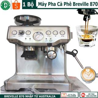 [hình thật] Máy pha cà phê Breville 870 hàng nhập ÚC mới - chuẩn Espresso- máy pha cafe dùng cho quán, văn phòng