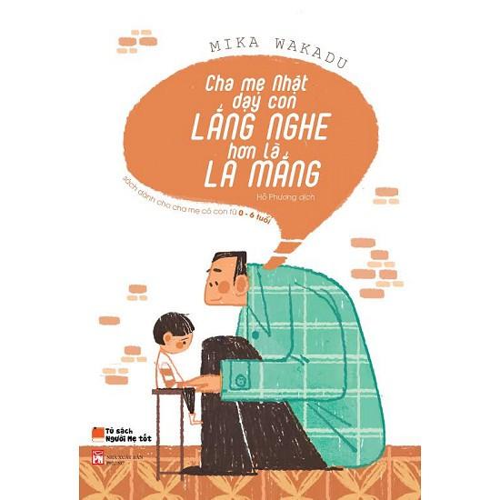 Sách Thật - Cha Mẹ Nhật Dạy Con Lắng Nghe Hơn Là La Mắng