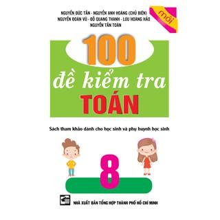 Sách - 100 Đề Kiểm Tra Toán Lớp 8 (Mới)