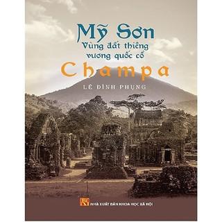 Sách - Mỹ Sơn Vùng Đất Thiêng Vương Quốc Cổ Champa thumbnail