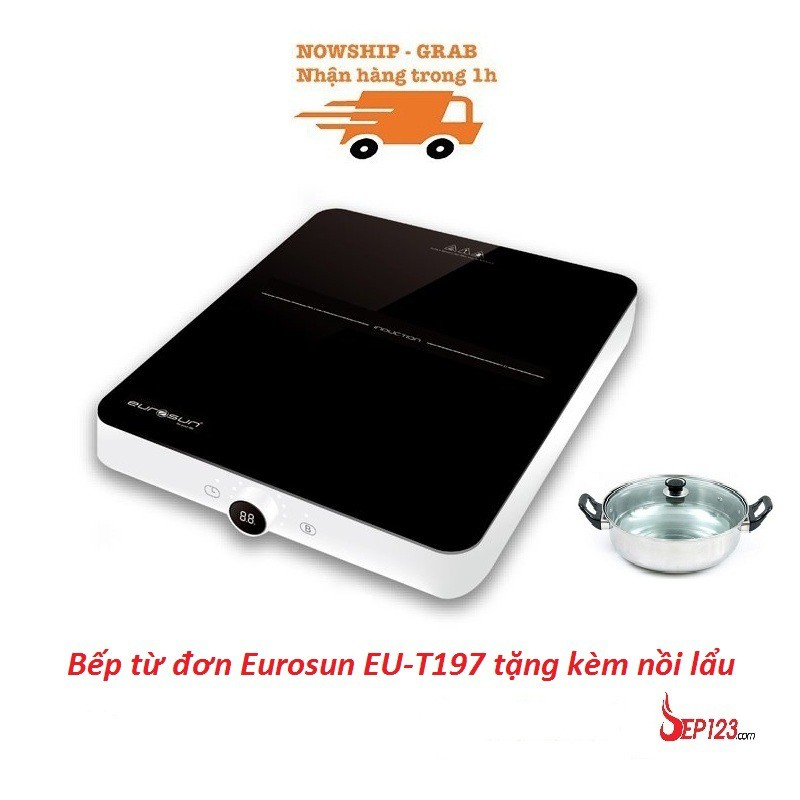 Bếp từ đơn Eurosun EU-T197, bếp điện từ đơn ăn lẩu tặng kèm nồi lẩu cao cấp bảo hành chính hãng 24 tháng