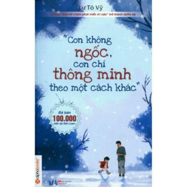 Sách - Con Không Ngốc, Con Chỉ Thông Minh Theo Một Cách Khác (Tái bản) - 2730428 , 125738812 , 322_125738812 , 109000 , Sach-Con-Khong-Ngoc-Con-Chi-Thong-Minh-Theo-Mot-Cach-Khac-Tai-ban-322_125738812 , shopee.vn , Sách - Con Không Ngốc, Con Chỉ Thông Minh Theo Một Cách Khác (Tái bản)