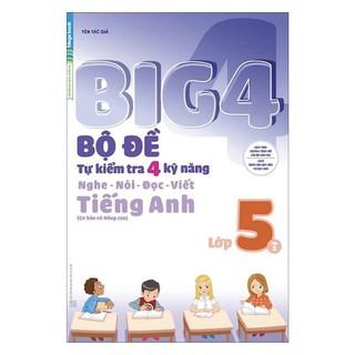 Sách - Big 4 Bộ Đề Tự Kiểm Tra 4 Kỹ Năng Nghe - Nói - Đọc - Viết Tiếng Anh Lớp 5 Tập 2
