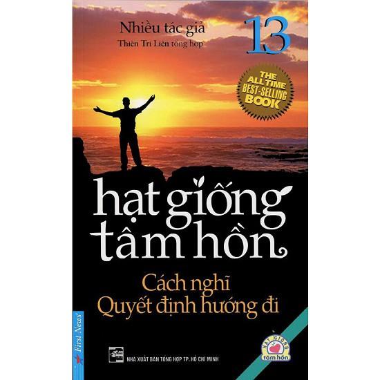 Hạt Giống Tâm Hồn - Tập 13: Cách Nghĩ Quyết Định Hướng Đi ( giá bìa 42.000vnđ)