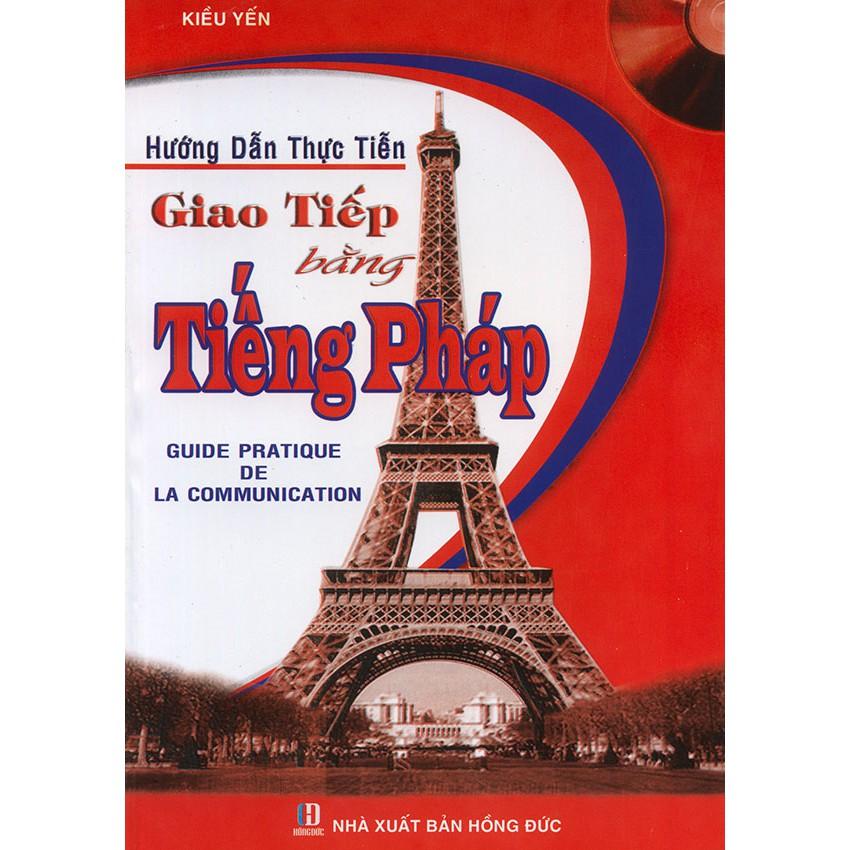 Hướng dẫn thực tiễn giao tiếp tiếng Pháp (kèm CD)