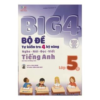 Sách - Big 4 Bộ Đề Tự Kiểm Tra 4 Kỹ Năng Nghe - Nói - Đọc - Viết (Cơ Bản Và Nâng Cao) Tiếng Anh Lớp 5 Tập 2
