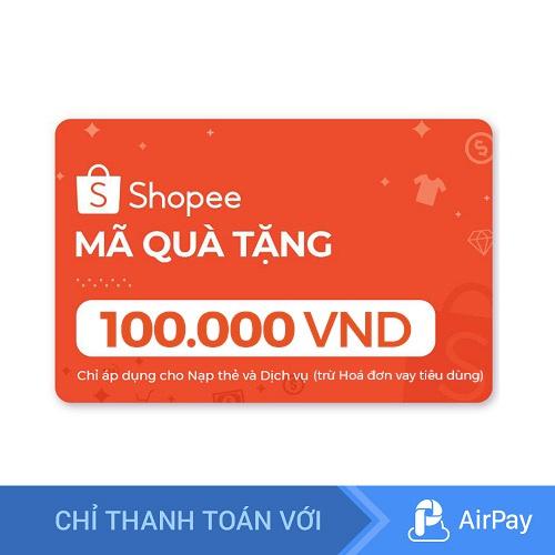 Toàn quốc [E-voucher] Mã Quà Tặng Shopee 100.000đ (Nạp thẻ và Dịch vụ, trừ Hoá đơn vay tiêu dùng)- Chỉ Thanh Toán AirPay