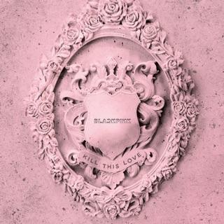 BLACKPINK 2ND MINI ALBUM [KILL THIS LOVE] – Hàng Chính Hãng Cực Chất