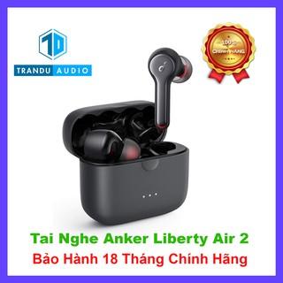 Tai Nghe True Wireless Anker Soundcore Liberty Air 2 A3910 ✔️ Có App ✔️ Bảo Hành 18 Tháng Chính Hãng   Trần Du Audio