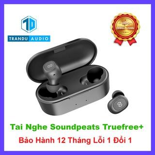 Tai Nghe True Wireless Soundpeats Truefree+ ✔️New Seal ✔️Chính Hãng ✔️Giá Tốt ✔️Hợp Edm ✔️Bảo Hành 12 Tháng Lỗi 1 Đổi 1