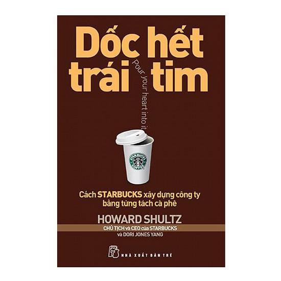 Sách - Dốc Hết Trái Tim - Cách Starbucks Xây Dựng Công Ty Bằng Từng Tách Cà Phê - 6407700538996
