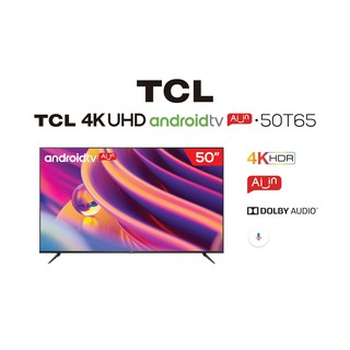 [Mã 158ELSALE hoàn 7% xu đơn 300K] Tivi TCL 4K UHD Android 9.0 50 inch 50T65 – Hàng Chính Hãng – Miễn phí lắp đặt