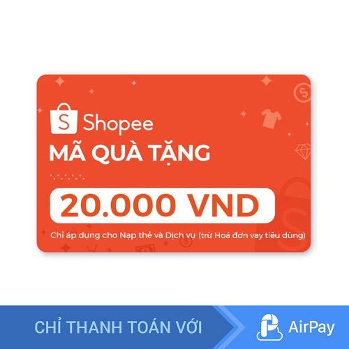 Toàn quốc [E-voucher] Mã Quà Tặng Shopee 20.000đ (Nạp thẻ và Dịch vụ, trừ Hoá đơn vay tiêu dùng) - Chỉ Thanh Toán AirPay