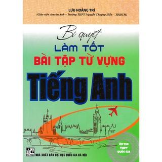 Sách - Bí quyết làm tốt bài tập từ vựng tiếng Anh (ôn thi THPT quốc gia)