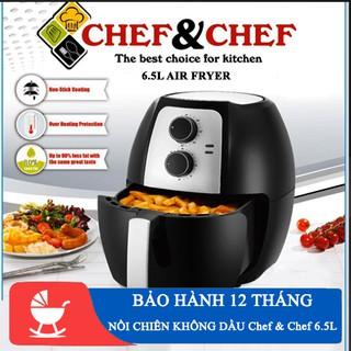 [ THẺ BẢO HÀNH 12 THÁNG ] Nồi chiên không dầu Chef & Chef 6.5L 1800W