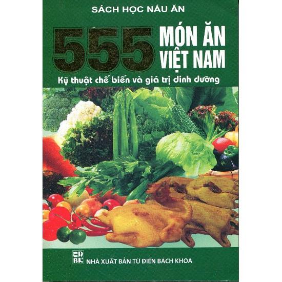 Cuốn sách 555 Món ăn Việt Nam - Kỹ Thuật Chế Biến Và Giá Trị Dinh Dưỡng - Tác giả: Hải Yến