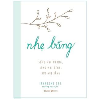 Sách - Nhẹ bẫng – Sống nhẹ nhàng, lòng nhẹ tênh, đời nhẹ bẫng