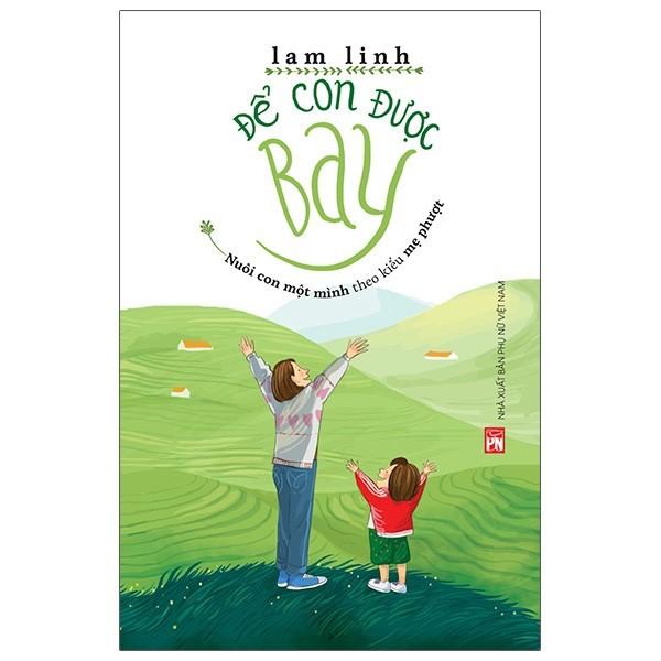 Sách- Để Con Được Bay - Nuôi Con Một Mình Theo Kiểu Mẹ Phượt