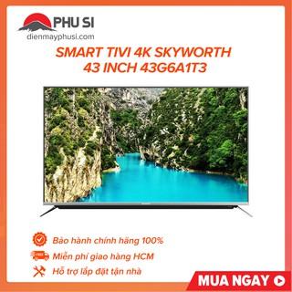 [Mã ELMSHX03 hoàn 6% xu đơn 2TR] [GIAO HCM] Smart Tivi 4K Skyworth 43 inch 43G6A1T3 thumbnail