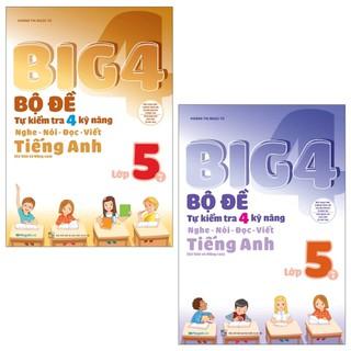 Sách - Combo Big 4 Bộ Đề Tự Kiểm Tra 4 Kỹ Năng Nghe – Nói – Đọc – Viết (Cơ Bản và Nâng Cao) Tiếng Anh Lớp 5 (2 Tập)