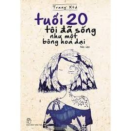 Sách Tuổi 20 Tôi Đã Sống Như Một Bông Hoa Dại