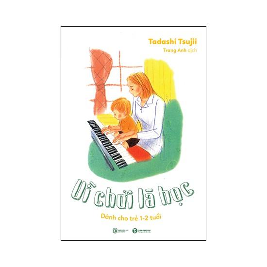 Sách - Vì Chơi Là Học: Dành Cho Trẻ 1 - 2 Tuổi
