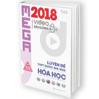 Sách (Luyện hóa) Mega Luyện Đề THPTQG 2018 Hóa Học - Tích Hợp Video bài giảng 8+