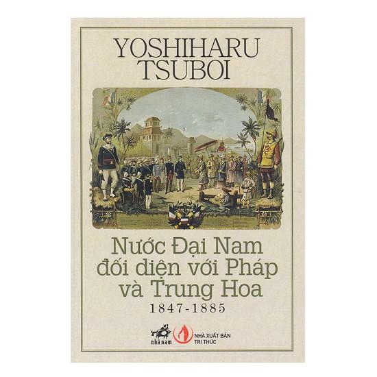 Sách - Nước Đại Nam Đối Diện Với Pháp Và Trung Hoa (1847 - 1885) - Tái Bản 2018
