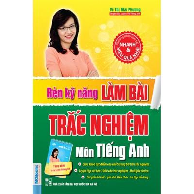 Sách - Rèn Luyện Kĩ Năng Làm Bài Thi Trắc Nghiệm Môn Tiếng Anh