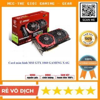 VGA Card màn hình MSI GTX 1060 GAMING X 6G (Mới 100% Chính hãng)