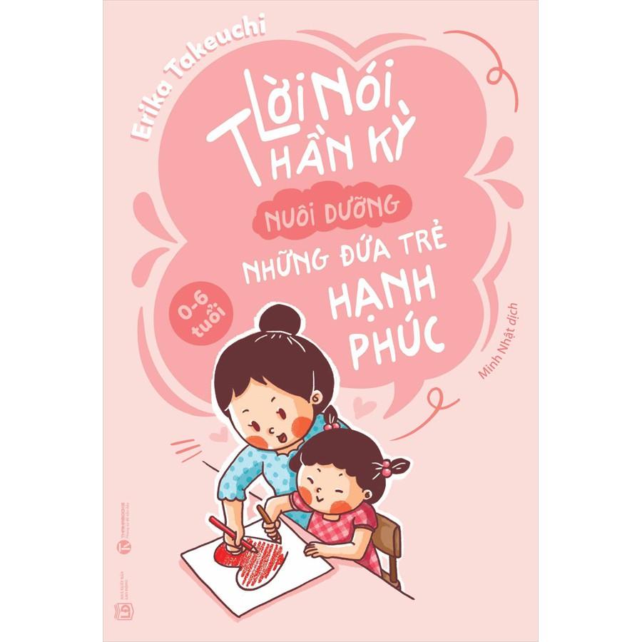 Sách - Lời nói thần kỳ nuôi dưỡng những đứa trẻ hạnh phúc: 0 - 6 tuổi