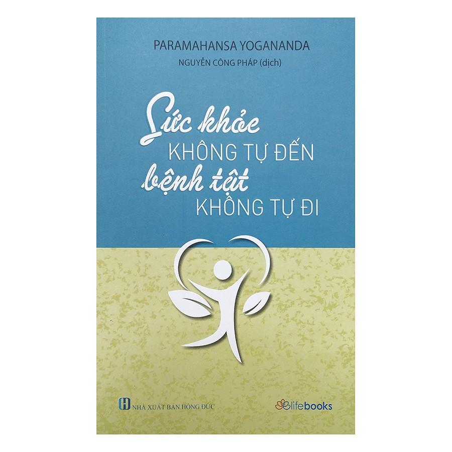 (Sách Thật) Sức Khoẻ Không Tự Đến Bệnh Tật Không Tự Đi - Paramahansa Yogananda