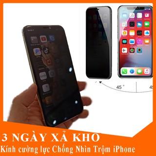 Kính Cường Lực chống nhìn trộm,📢FREE SHIP📢 kính cường lực Iphone 6,6s, 6 plus,7,8 Plus,X, Xs, Xs Max, 11Pro, 11 ProMax