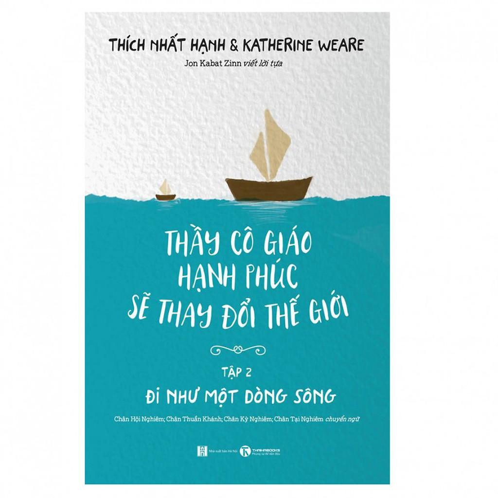 [ Sách ] Thầy Cô Giáo Hạnh Phúc Sẽ Thay Đổi Thế Giới - Tập 2 : Đi Như Một Dòng Sông - Thích Nhất Hạnh - 13691363 , 1658549087 , 322_1658549087 , 89000 , -Sach-Thay-Co-Giao-Hanh-Phuc-Se-Thay-Doi-The-Gioi-Tap-2-Di-Nhu-Mot-Dong-Song-Thich-Nhat-Hanh-322_1658549087 , shopee.vn , [ Sách ] Thầy Cô Giáo Hạnh Phúc Sẽ Thay Đổi Thế Giới - Tập 2 : Đi Như Một Dòng