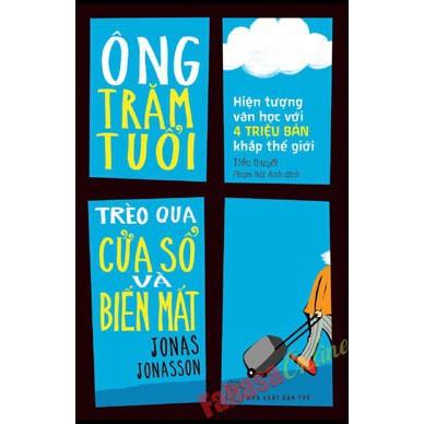 Tiểu Thuyết - Ông Trăm Tuổi Trèo Qua Cửa Sổ Và Biến Mất