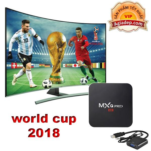 TV BOX MXQ 4K PRO xem World Cup 2018 miễn phí