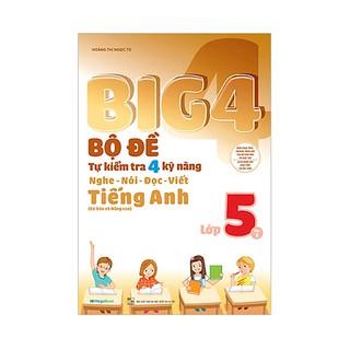 Sách: Big 4 bộ đề tự kiểm tra 4 kỹ năng Nghe - Nói - Đọc - Viết (cơ bản và nâng cao) Tiếng Anh lớp 5 tập 1