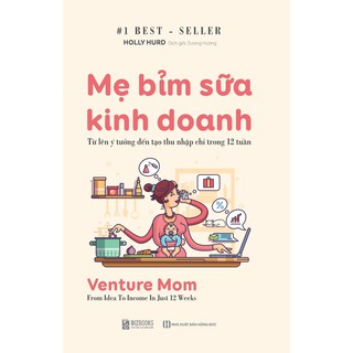 Sách Mẹ Bỉm Sữa Kinh Doanh Online - Từ Lên Ý Tưởng Đến Tạo Thu Nhập Chỉ Trong 12 Tuần