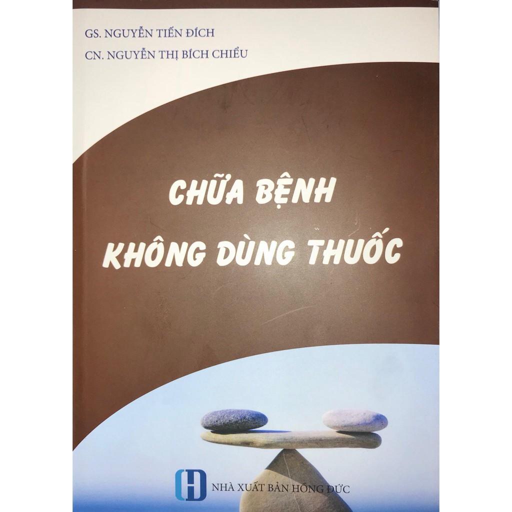 [ Sách ] Chữa Bệnh Không Dùng Thuốc ( GS. Nguyễn Tiến Đích )